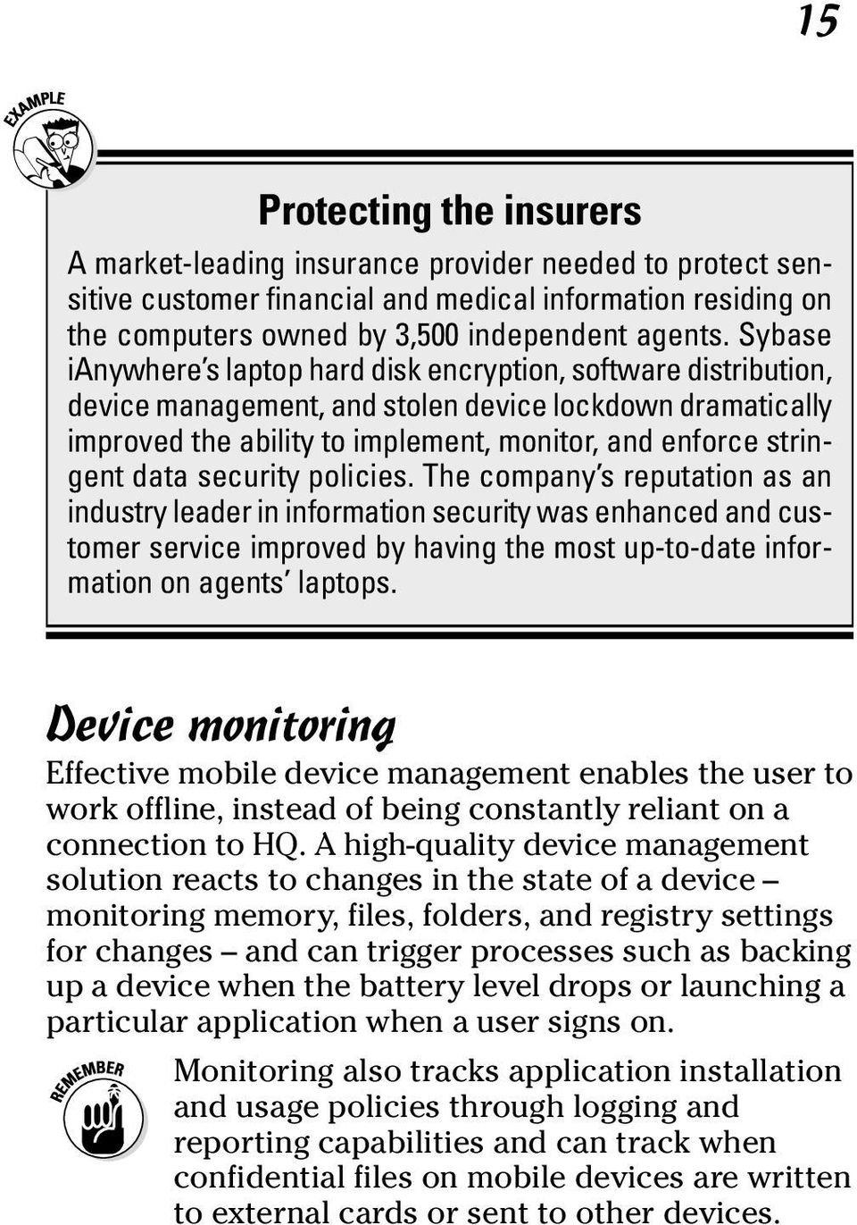 data security policies. The company s reputation as an industry leader in information security was enhanced and customer service improved by having the most up-to-date information on agents laptops.