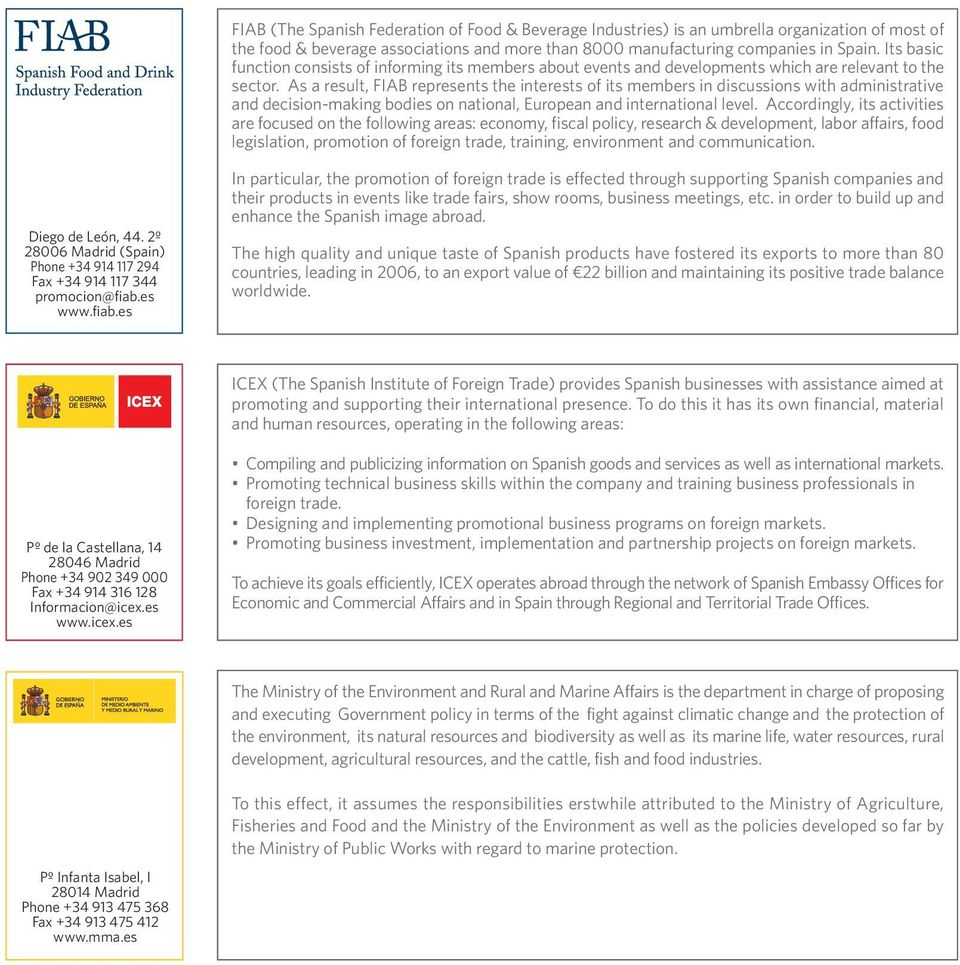 As a result, FIAB represents the interests of its members in discussions with administrative and decision-making bodies on national, European and international level.