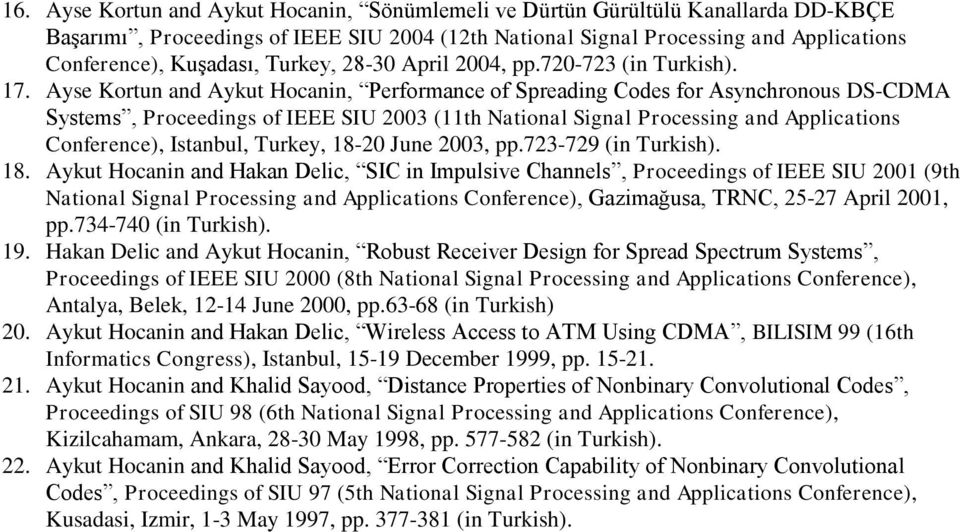Ayse Kortun and Aykut Hocanin, Performance of Spreading Codes for Asynchronous DS-CDMA Systems, Proceedings of IEEE SIU 2003 (11th National Signal Processing and Applications Conference), Istanbul,