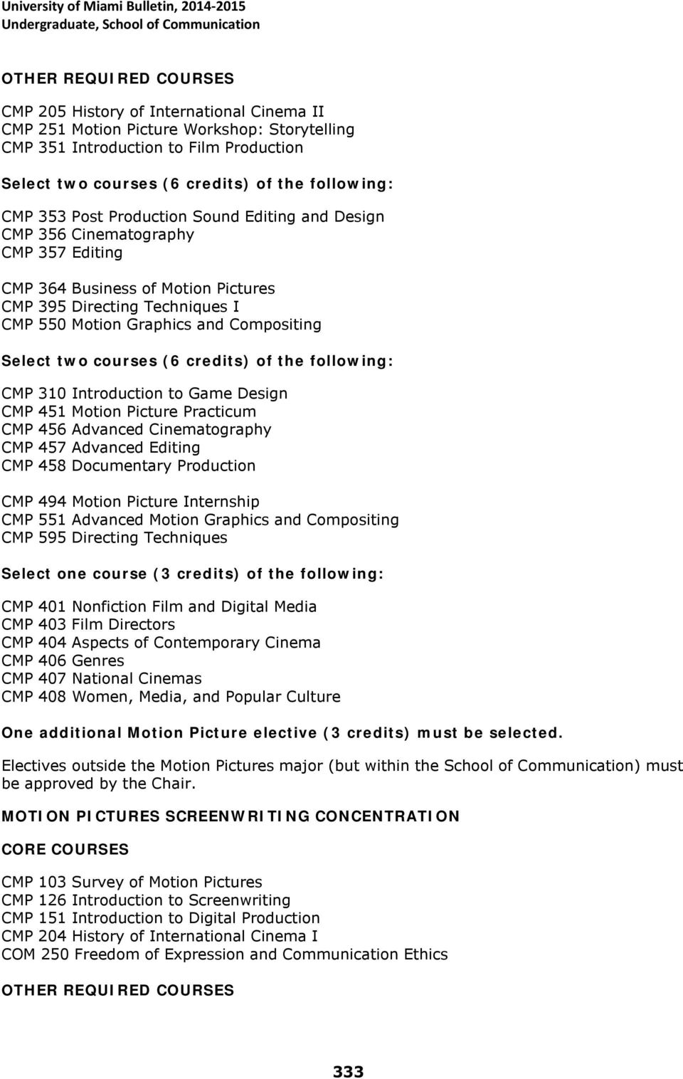Compositing Select two courses (6 credits) of the following: CMP 310 Introduction to Game Design CMP 451 Motion Picture Practicum CMP 456 Advanced Cinematography CMP 457 Advanced Editing CMP 458