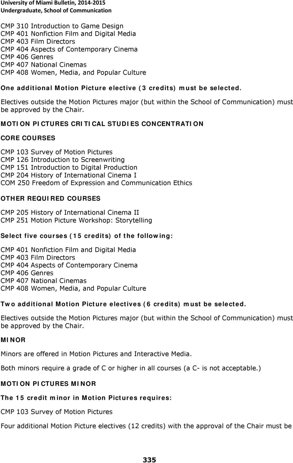 Electives outside the Motion Pictures major (but within the School of Communication) must be approved by the Chair.