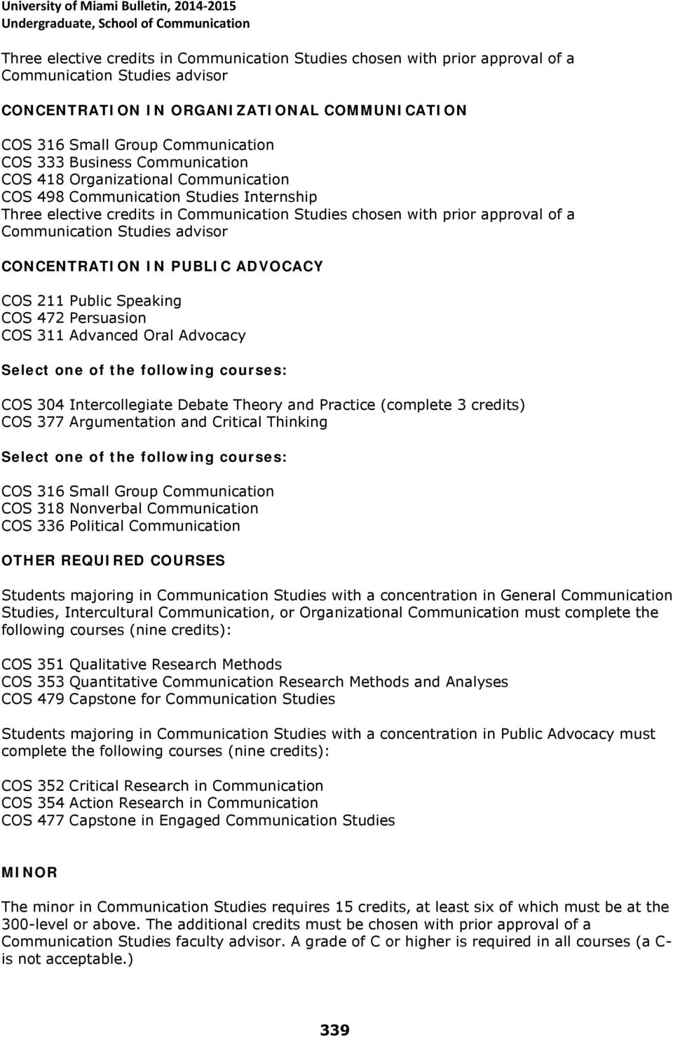 Studies advisor CONCENTRATION IN PUBLIC ADVOCACY COS 211 Public Speaking COS 472 Persuasion COS 311 Advanced Oral Advocacy Select one of the following courses: COS 304 Intercollegiate Debate Theory