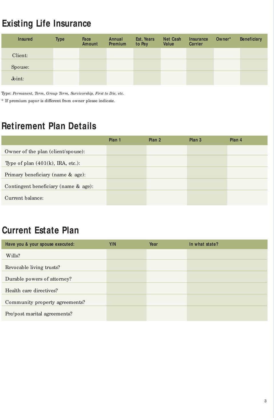 * If premium payor is different from owner please indicate. Retirement Plan Details Plan 1 Plan 2 Plan 3 Plan 4 Owner of the plan (client/spouse): Type of plan (401(k), IRA, etc.