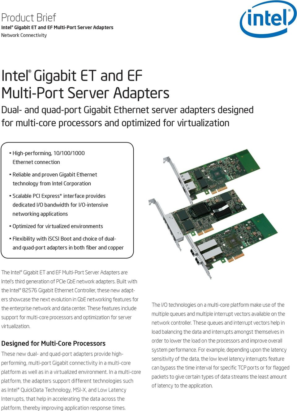 Express* interface provides dedicated I/O bandwidth for I/O-intensive networking applications Optimized for virtualized environments Flexibility with iscsi Boot and choice of dualand quad-port