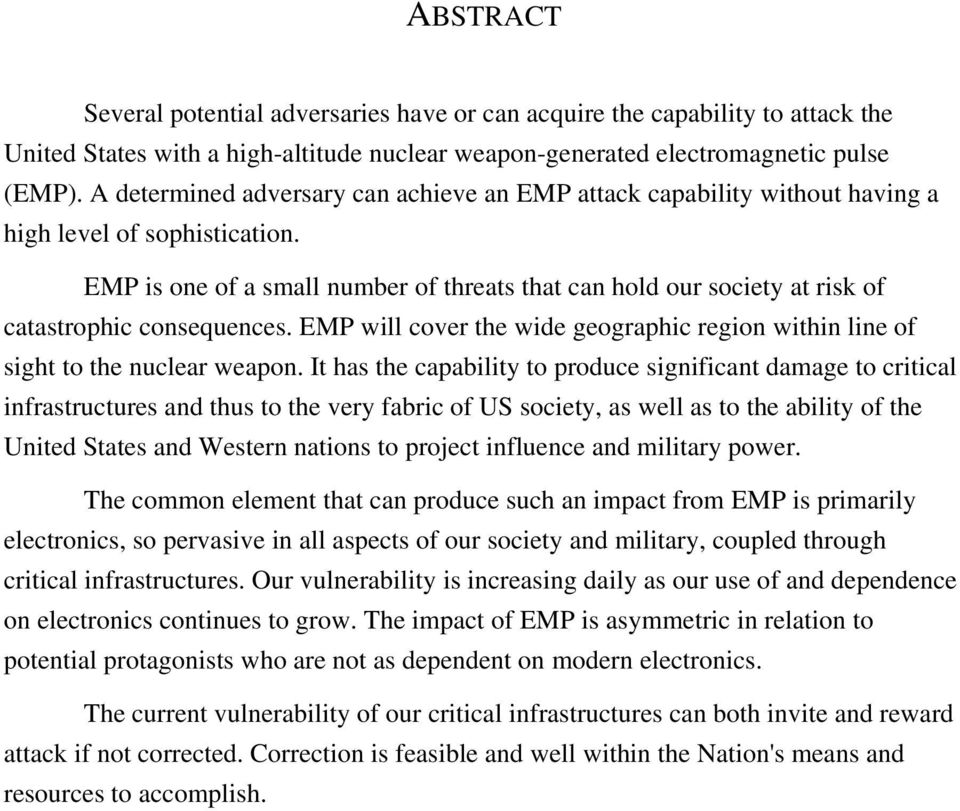 EMP is one of a small number of threats that can hold our society at risk of catastrophic consequences. EMP will cover the wide geographic region within line of sight to the nuclear weapon.