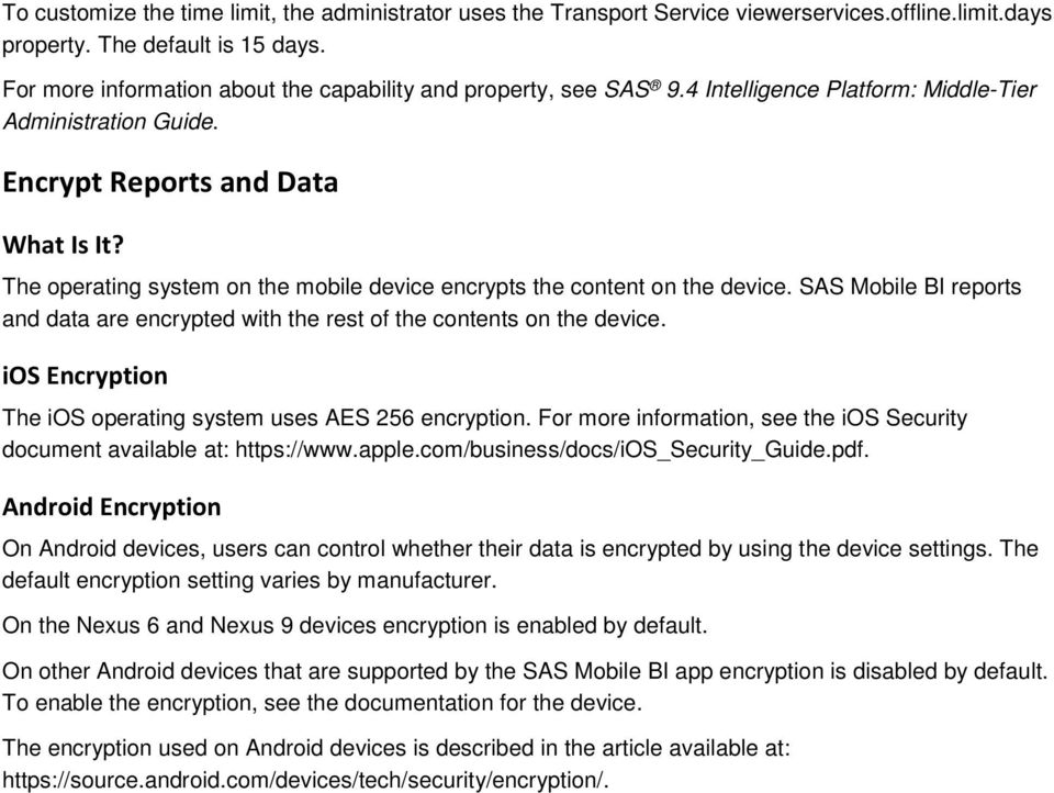 The operating system on the mobile device encrypts the content on the device. SAS Mobile BI reports and data are encrypted with the rest of the contents on the device.