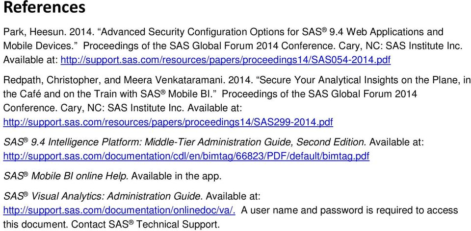 Secure Your Analytical Insights on the Plane, in the Café and on the Train with SAS Mobile BI. Proceedings of the SAS Global Forum 2014 Conference. Cary, NC: SAS Institute Inc.