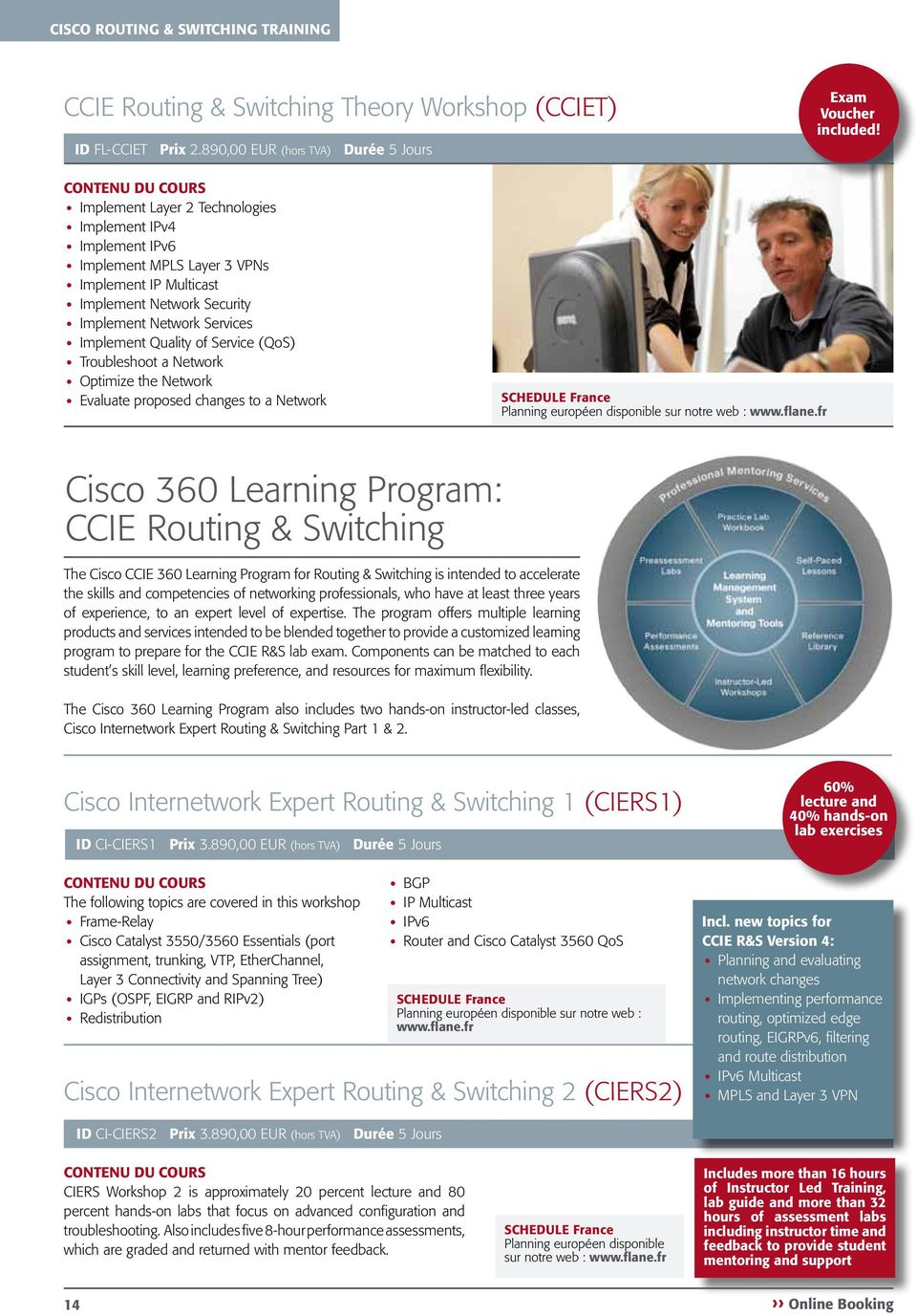 (QoS) Troubleshoot a Network Optimize the Network Evaluate proposed changes to a Network Cisco 360 Learning Program: CCIE Routing & Switching The Cisco CCIE 360 Learning Program for Routing &