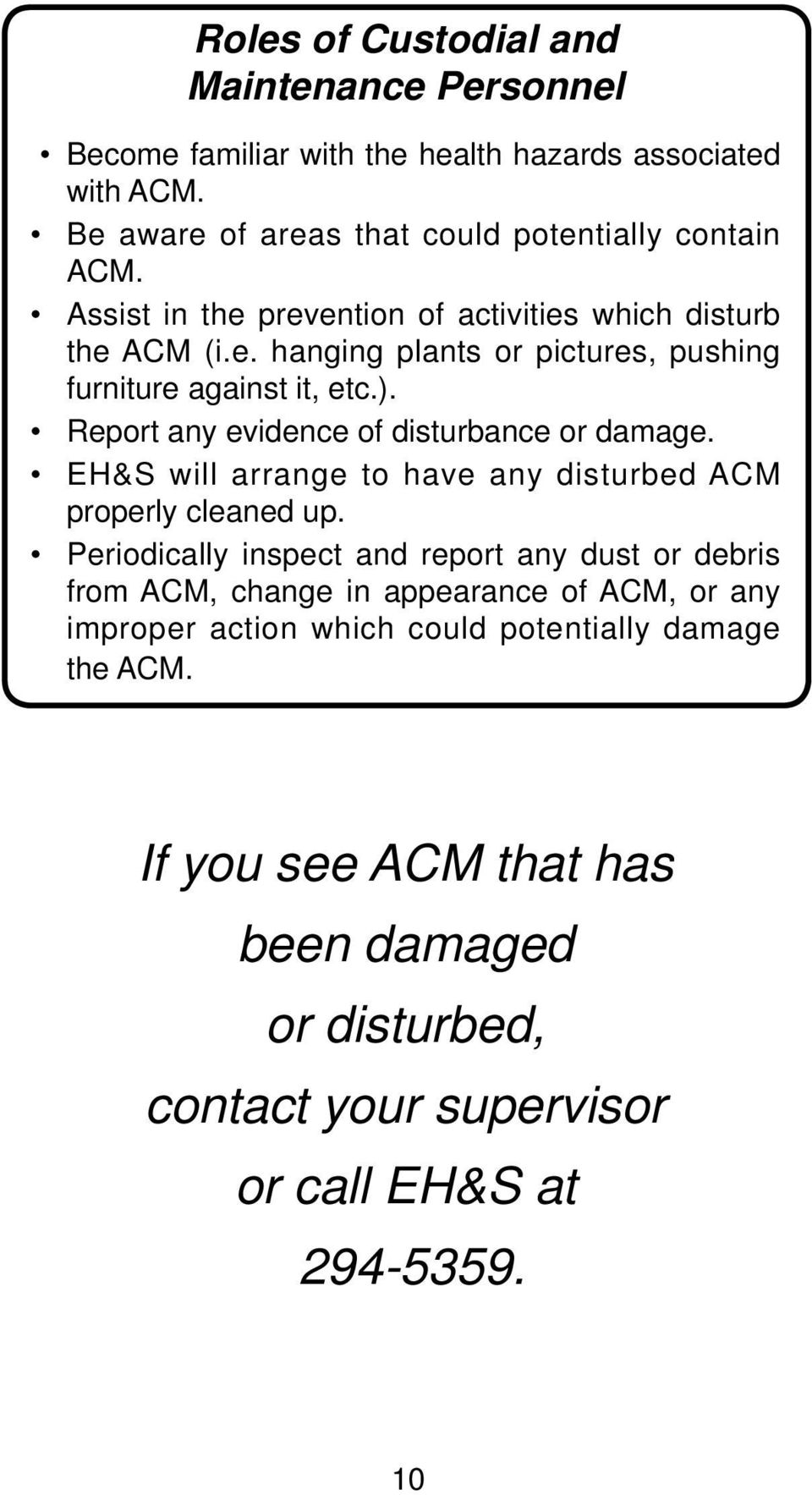 Report any evidence of disturbance or damage. EH&S will arrange to have any disturbed ACM properly cleaned up.