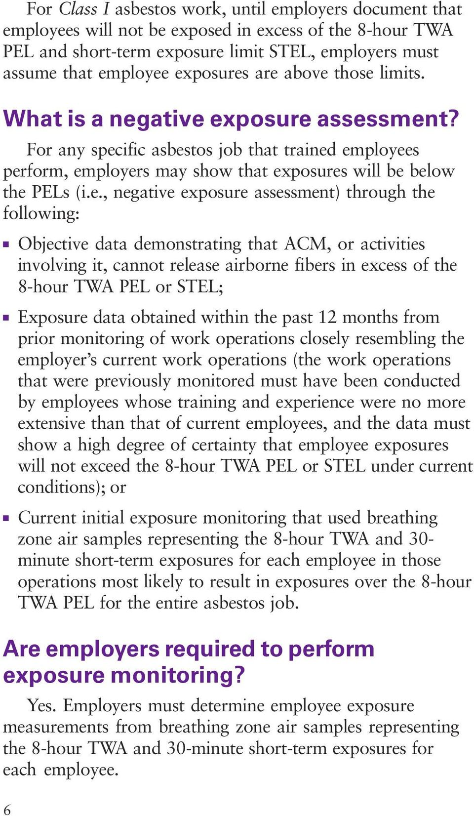 negative exposure assessment) through the following: 6 Objective data demonstrating that ACM, or activities involving it, cannot release airborne fibers in excess of the 8-hour TWA PEL or STEL;