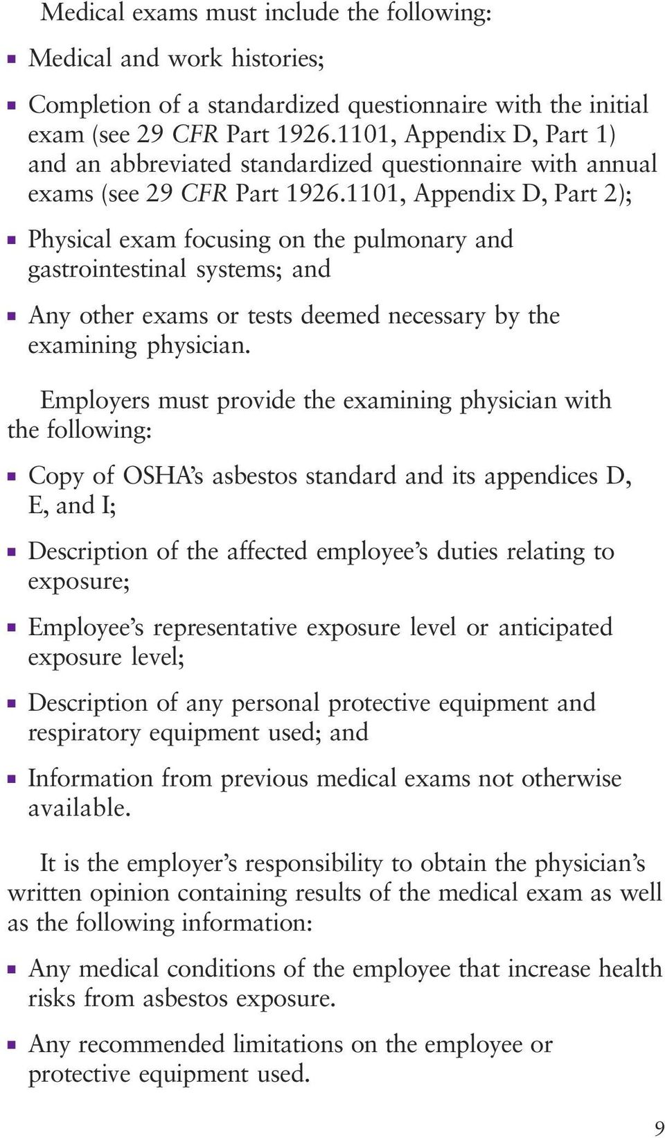 1101, Appendix D, Part 2); Physical exam focusing on the pulmonary and gastrointestinal systems; and Any other exams or tests deemed necessary by the examining physician.