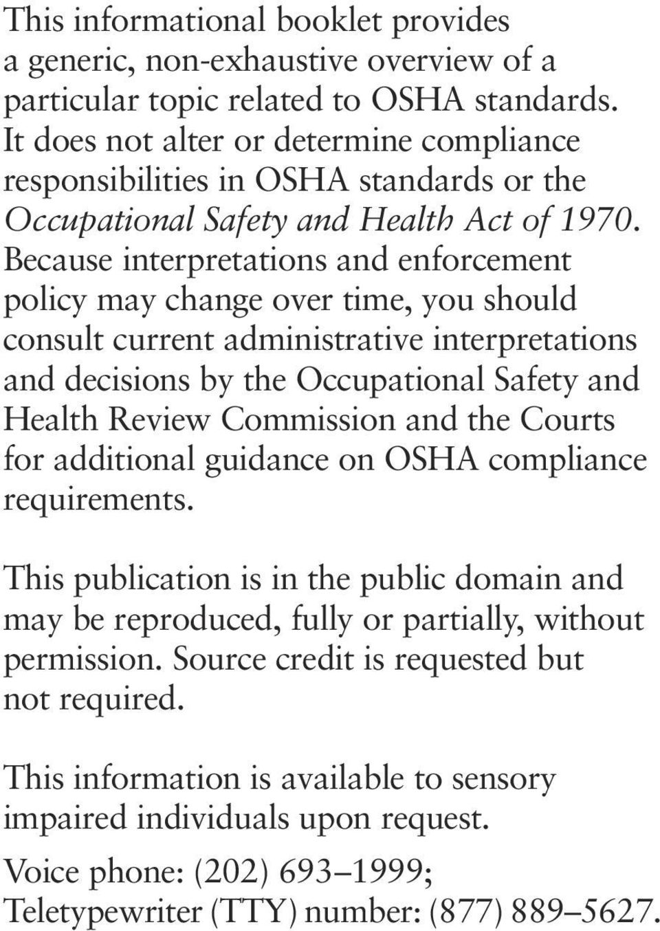 Because interpretations and enforcement policy may change over time, you should consult current administrative interpretations and decisions by the Occupational Safety and Health Review Commission
