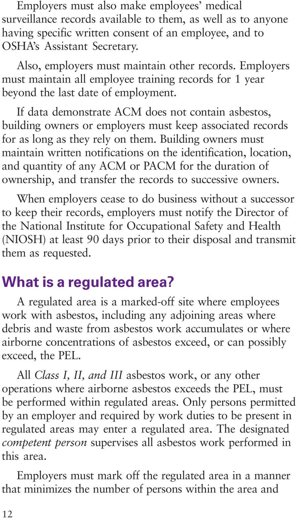 If data demonstrate ACM does not contain asbestos, building owners or employers must keep associated records for as long as they rely on them.