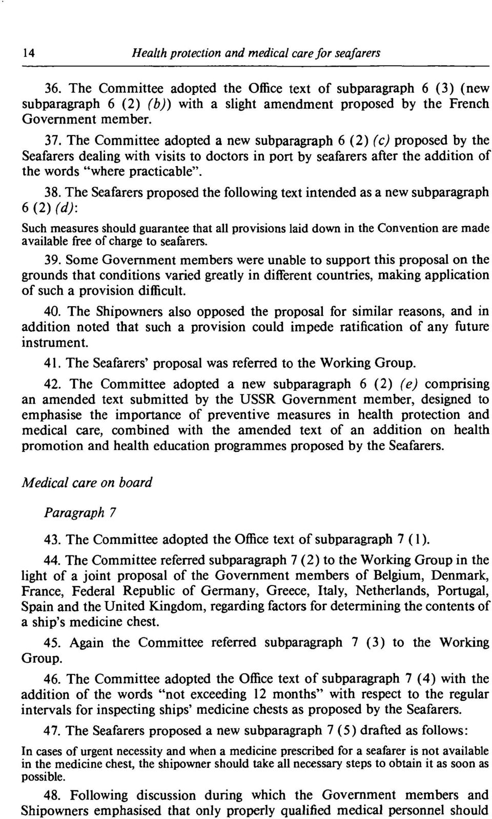 "The Committee adopted a new subparagraph 6 (2) (c) proposed by the Seafarers dealing with visits to doctors in port by seafarers after the addition of the words ""where practicable"". 38."