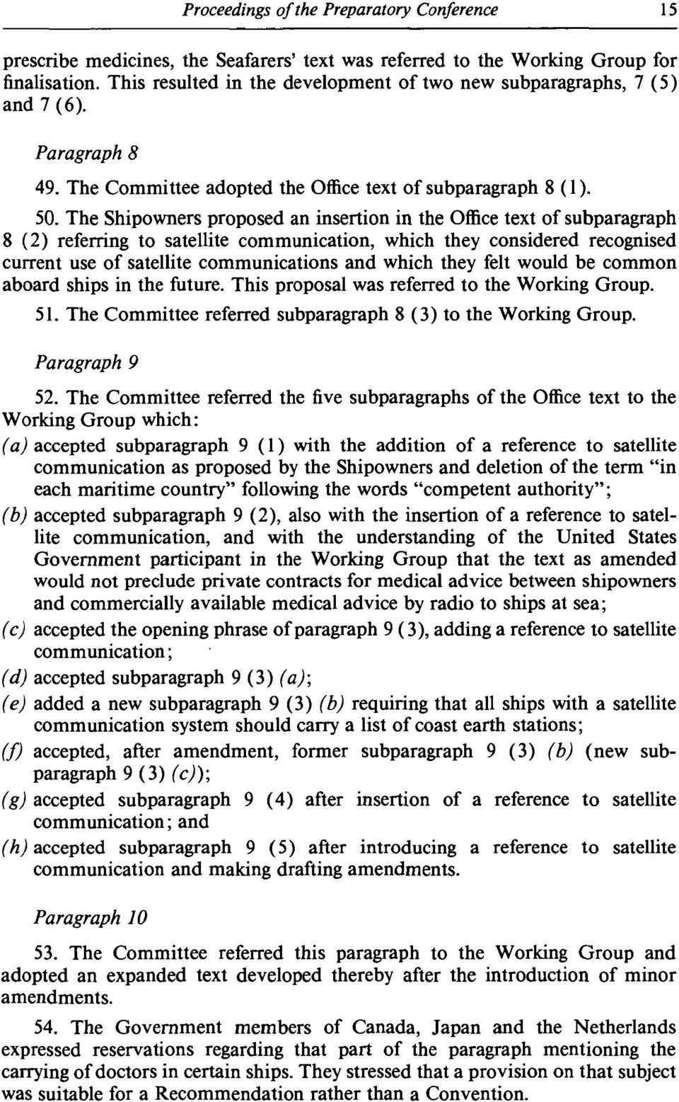 The Shipowners proposed an insertion in the Office text of subparagraph 8 (2) referring to satellite communication, which they considered recognised current use of satellite communications and which