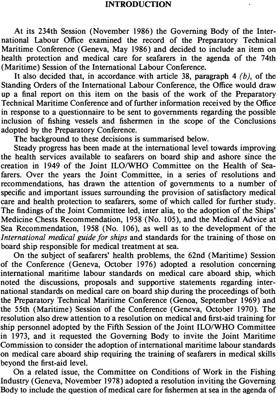 It also decided that, in accordance with article 38, paragraph 4 (b), of the Standing Orders of the International Labour Conference, the Office would draw up a final report on this item on the basis