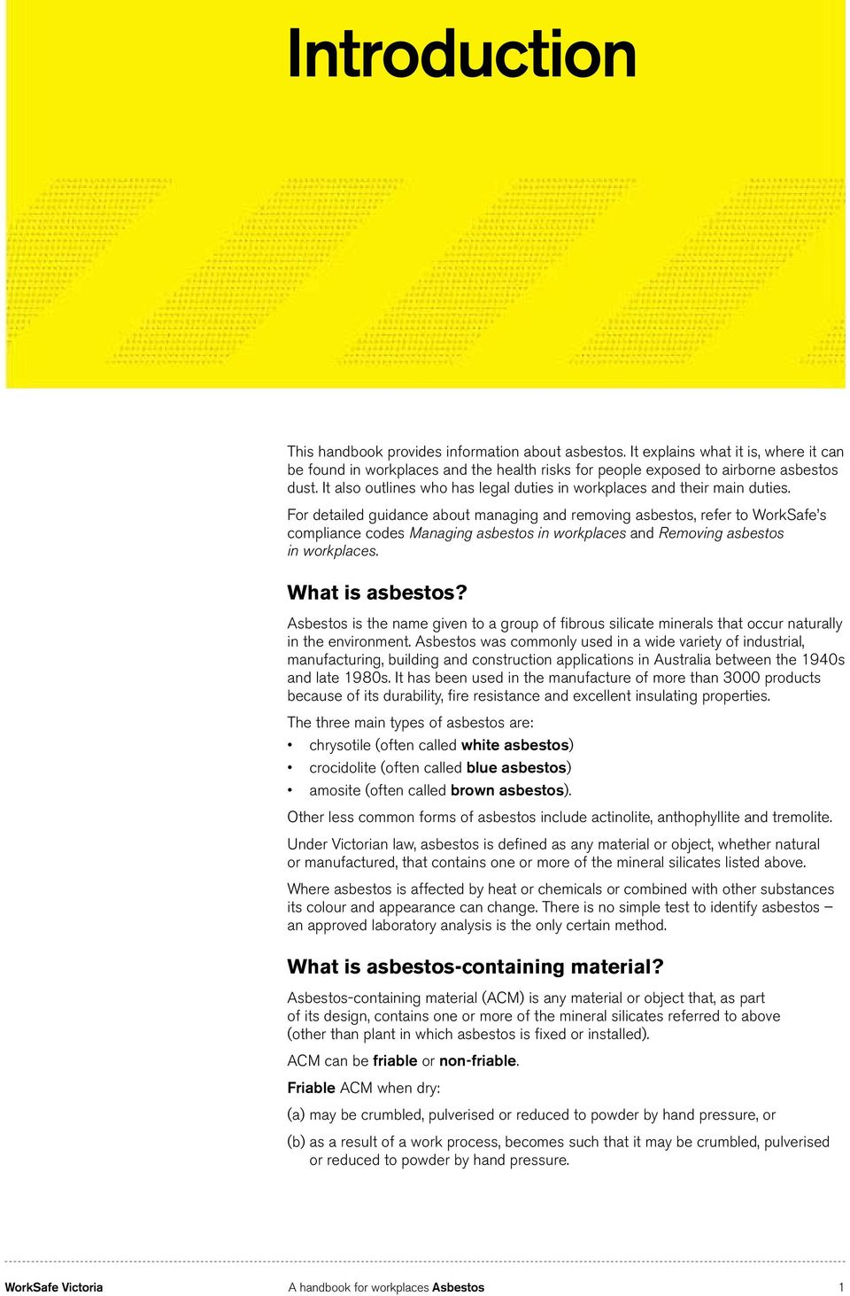 For detailed guidance about managing and removing asbestos, refer to WorkSafe s compliance codes Managing asbestos in workplaces and Removing asbestos in workplaces. What is asbestos?