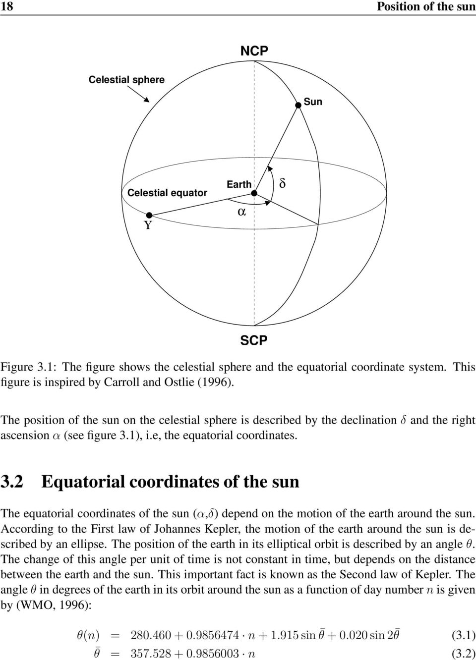 e, the equatorial coordinates. 3.2 Equatorial coordinates of the sun The equatorial coordinates of the sun (α,δ) depend on the motion of the earth around the sun.