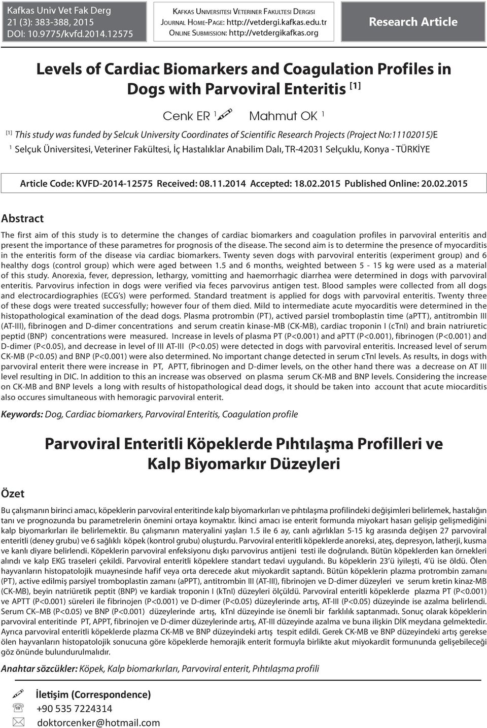 org Research Article [1] 1 Levels of Cardiac Biomarkers and Coagulation Profiles in Dogs with Parvoviral Enteritis [1] Cenk ER 1 Mahmut OK 1 This study was funded by Selcuk University Coordinates of