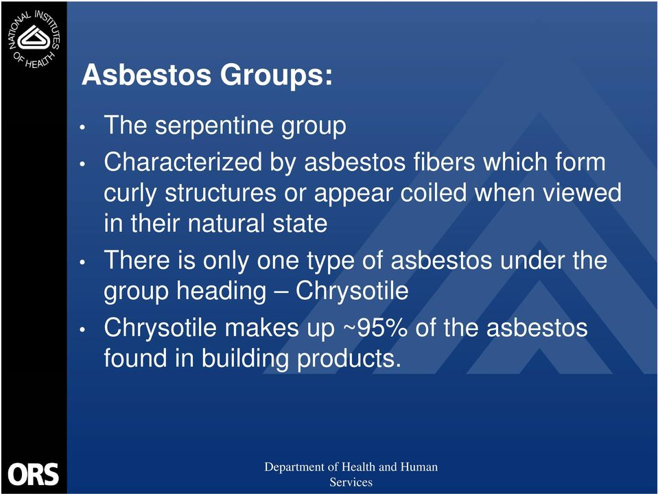 natural state There is only one type of asbestos under the group heading