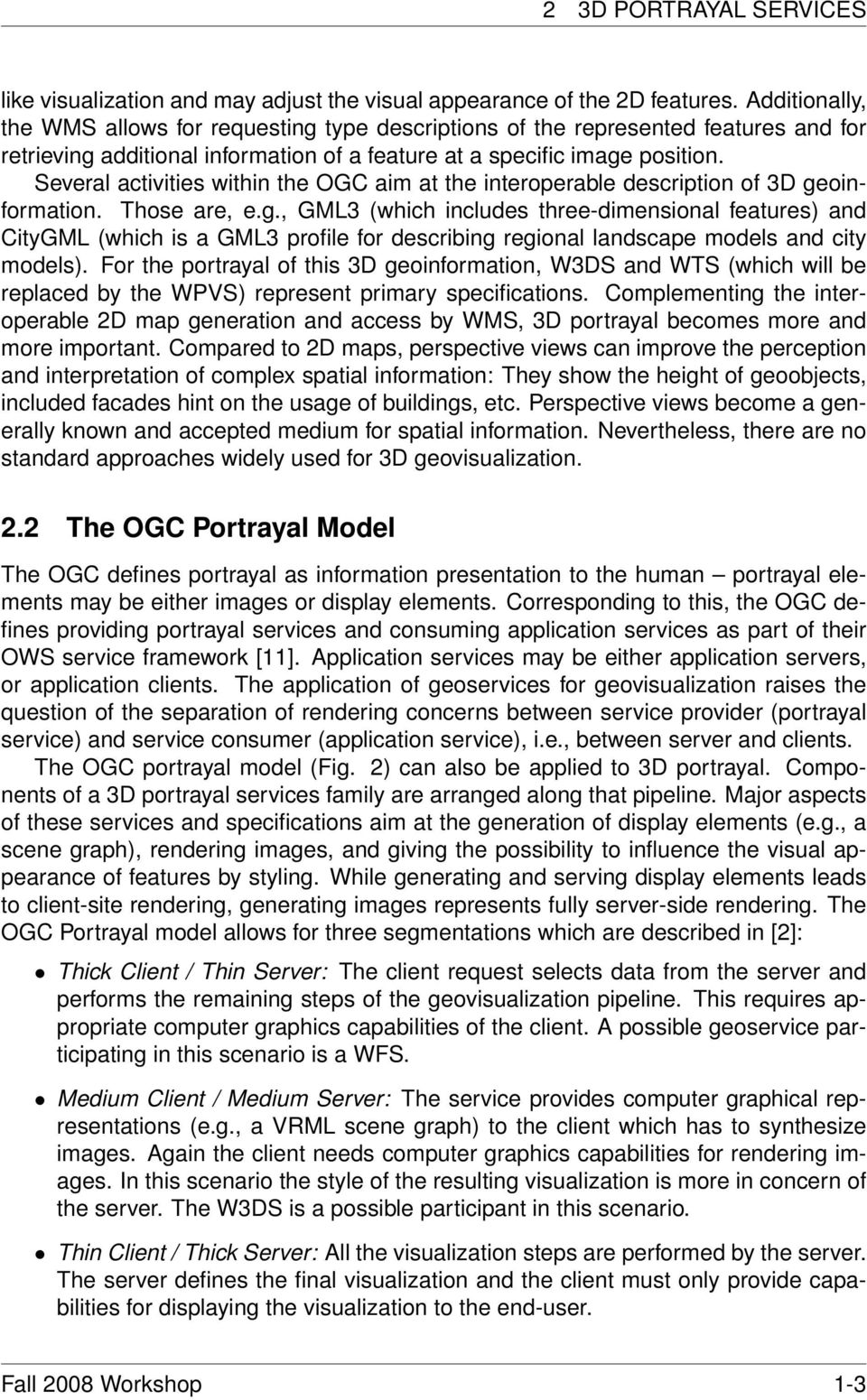 Several activities within the OGC aim at the interoperable description of 3D ge