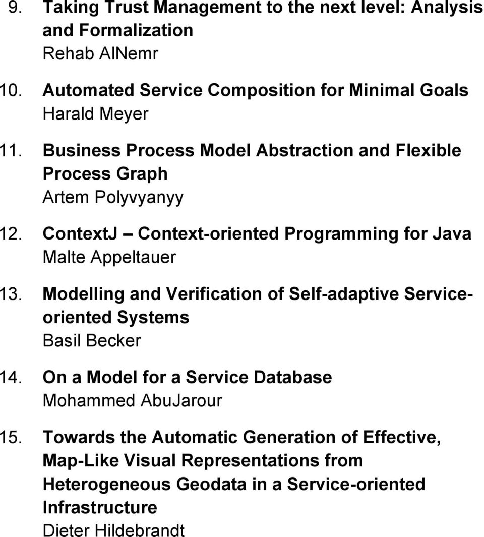 ContextJ Context-oriented Programming for Java Malte Appeltauer 13. Modelling and Verification of Self-adaptive Serviceoriented Systems Basil Becker 14.