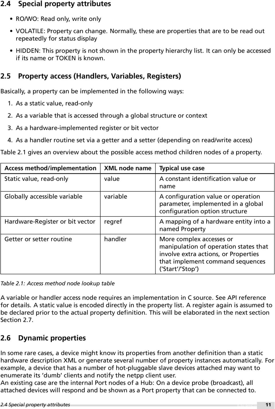 It can only be accessed if its name or TOKEN is known. 2.5 Property access (Handlers, Variables, Registers) Basically, a property can be implemented in the following ways: 1.