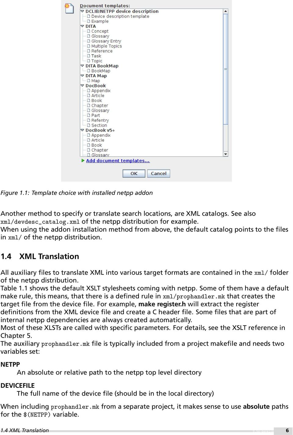 4 XML Translation All auxiliary files to translate XML into various target formats are contained in the xml/ folder of the netpp distribution. Table 1.