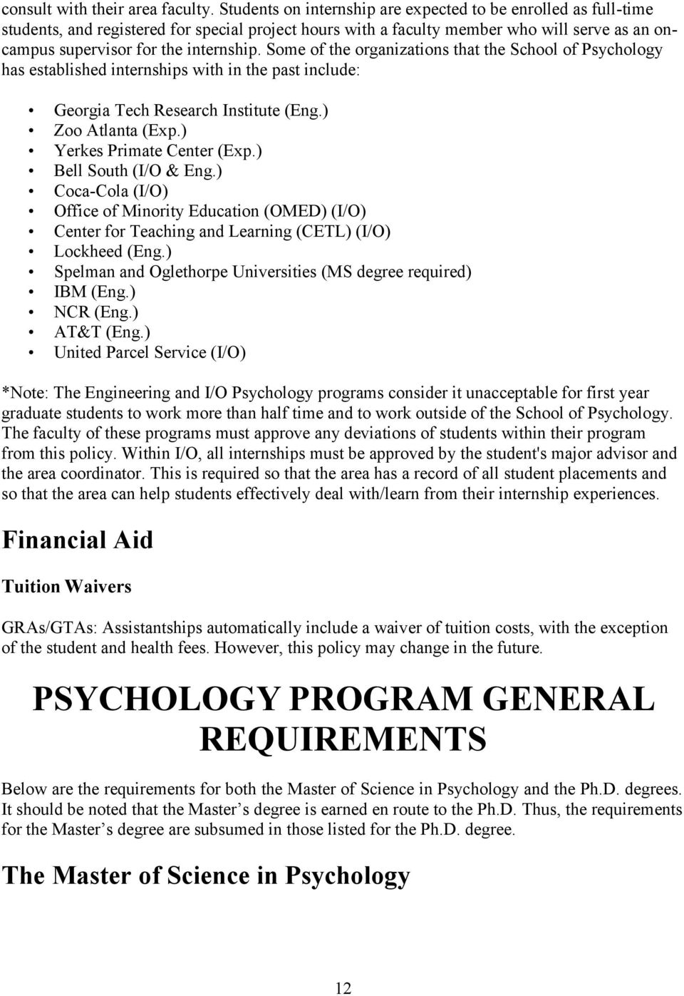 Some of the organizations that the School of Psychology has established internships with in the past include: Georgia Tech Research Institute (Eng.) Zoo Atlanta (Exp.) Yerkes Primate Center (Exp.