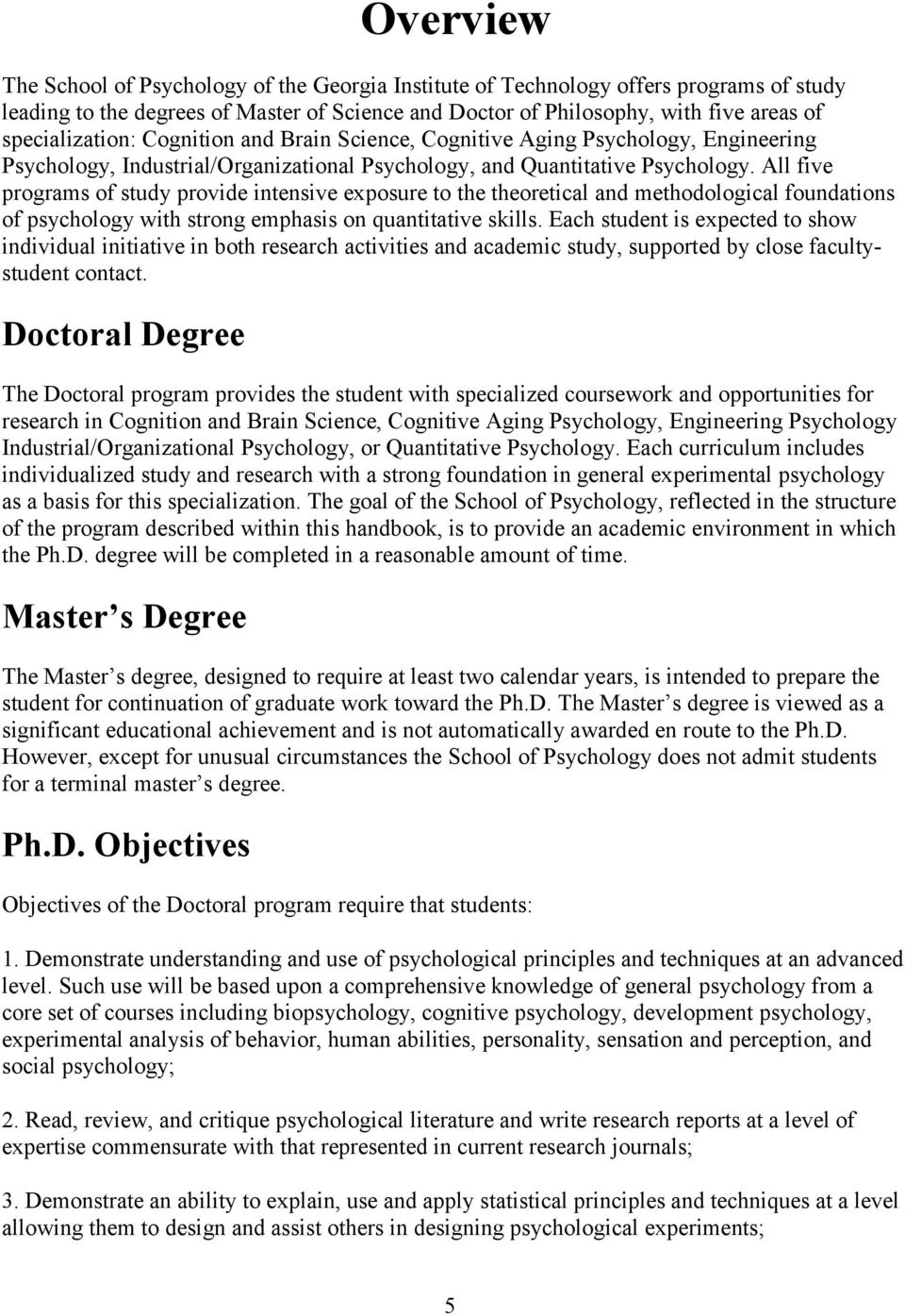 All five programs of study provide intensive exposure to the theoretical and methodological foundations of psychology with strong emphasis on quantitative skills.
