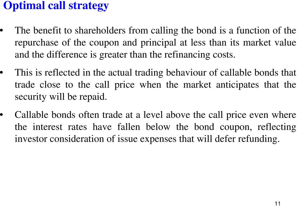 This is reflected in the actual trading behaviour of callable bonds that trade close to the call price when the market anticipates that the