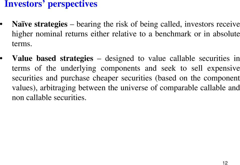 Value based strategies designed to value callable securities in terms of the underlying components and seek to