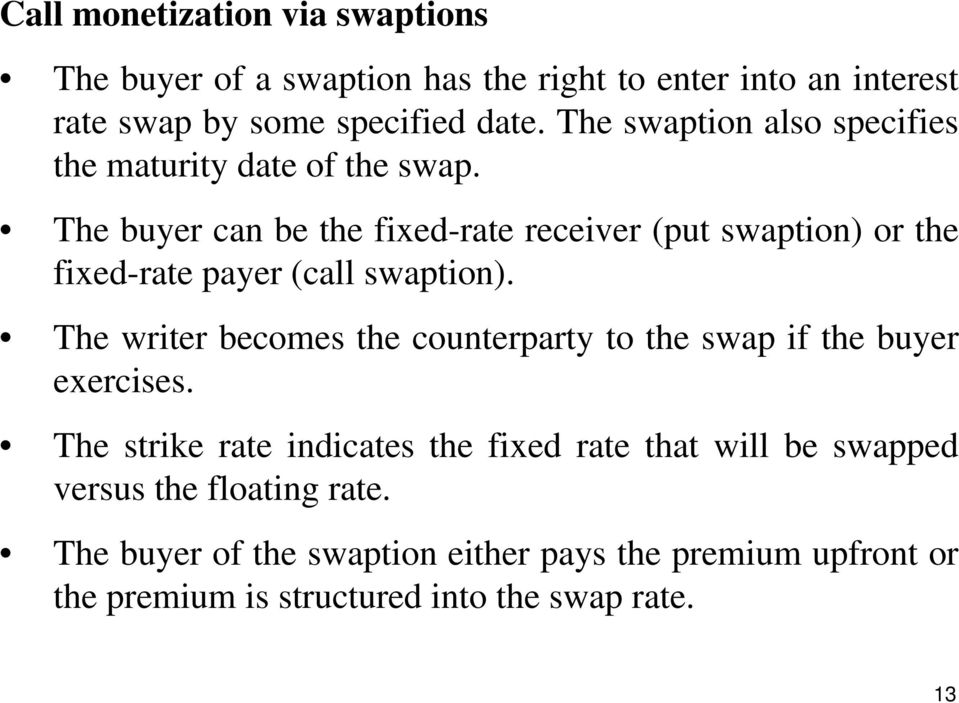 The buyer can be the fixed-rate receiver (put swaption) or the fixed-rate payer (call swaption).