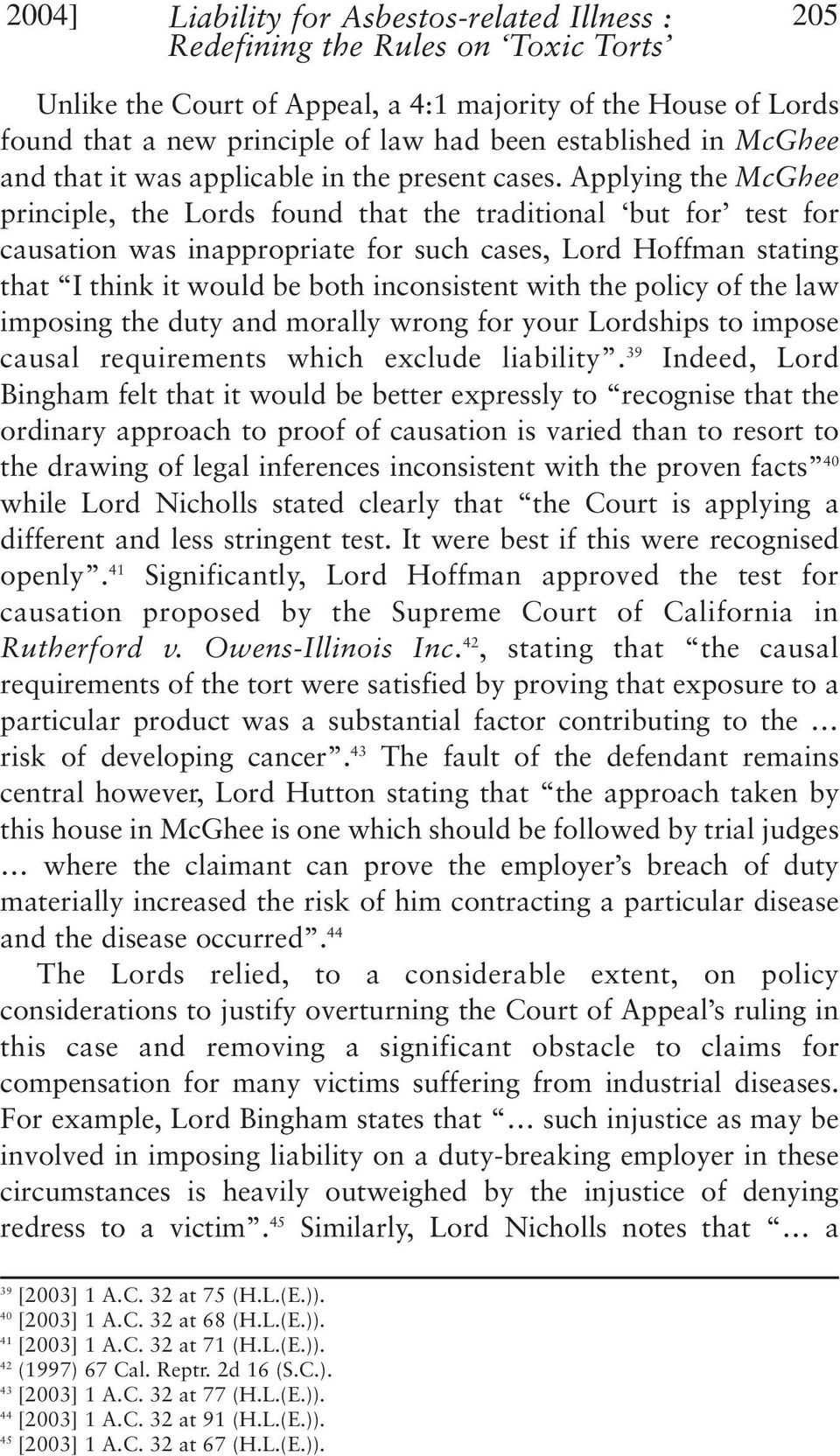 Applying the McGhee principle, the Lords found that the traditional but for test for causation was inappropriate for such cases, Lord Hoffman stating that I think it would be both inconsistent with
