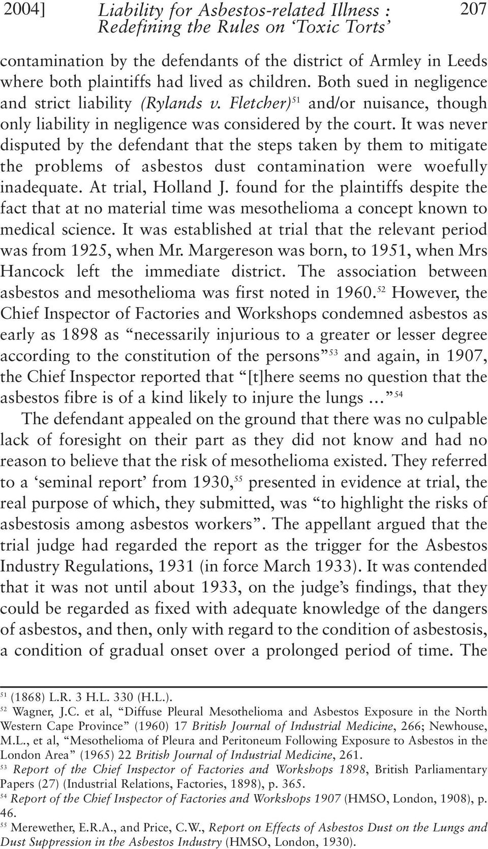 It was never disputed by the defendant that the steps taken by them to mitigate the problems of asbestos dust contamination were woefully inadequate. At trial, Holland J.