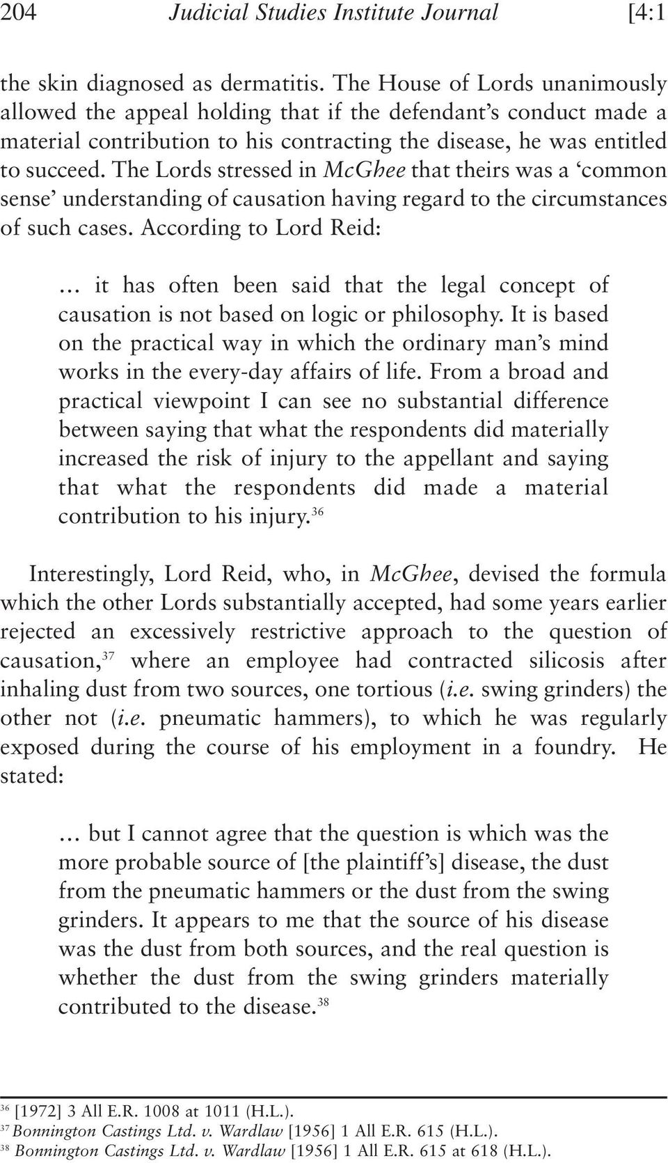 The Lords stressed in McGhee that theirs was a common sense understanding of causation having regard to the circumstances of such cases.