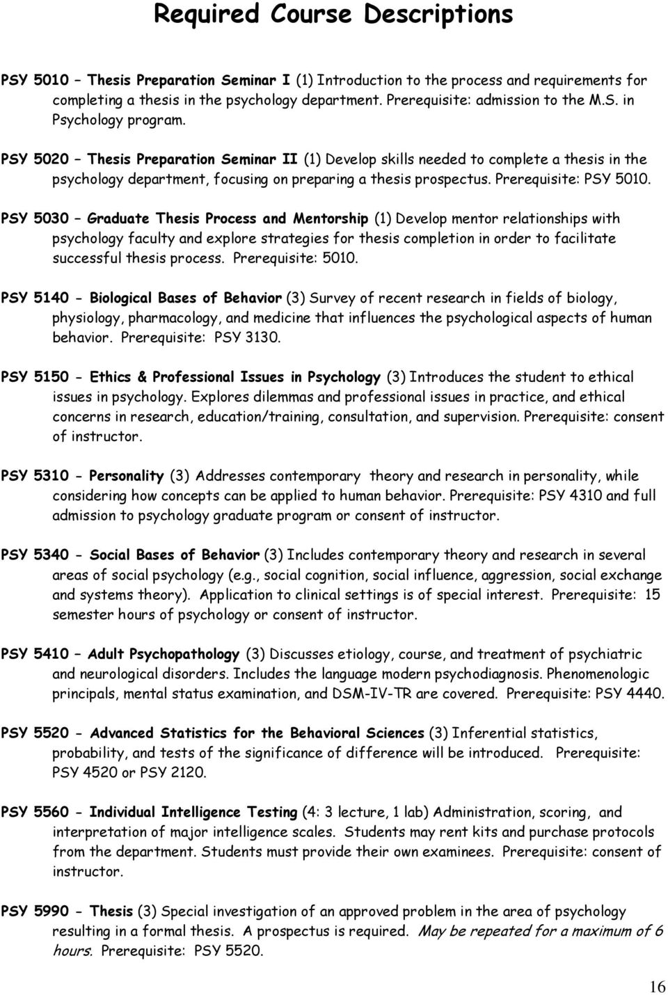 PSY 5020 Thesis Preparation Seminar II (1) Develop skills needed to complete a thesis in the psychology department, focusing on preparing a thesis prospectus. Prerequisite: PSY 5010.