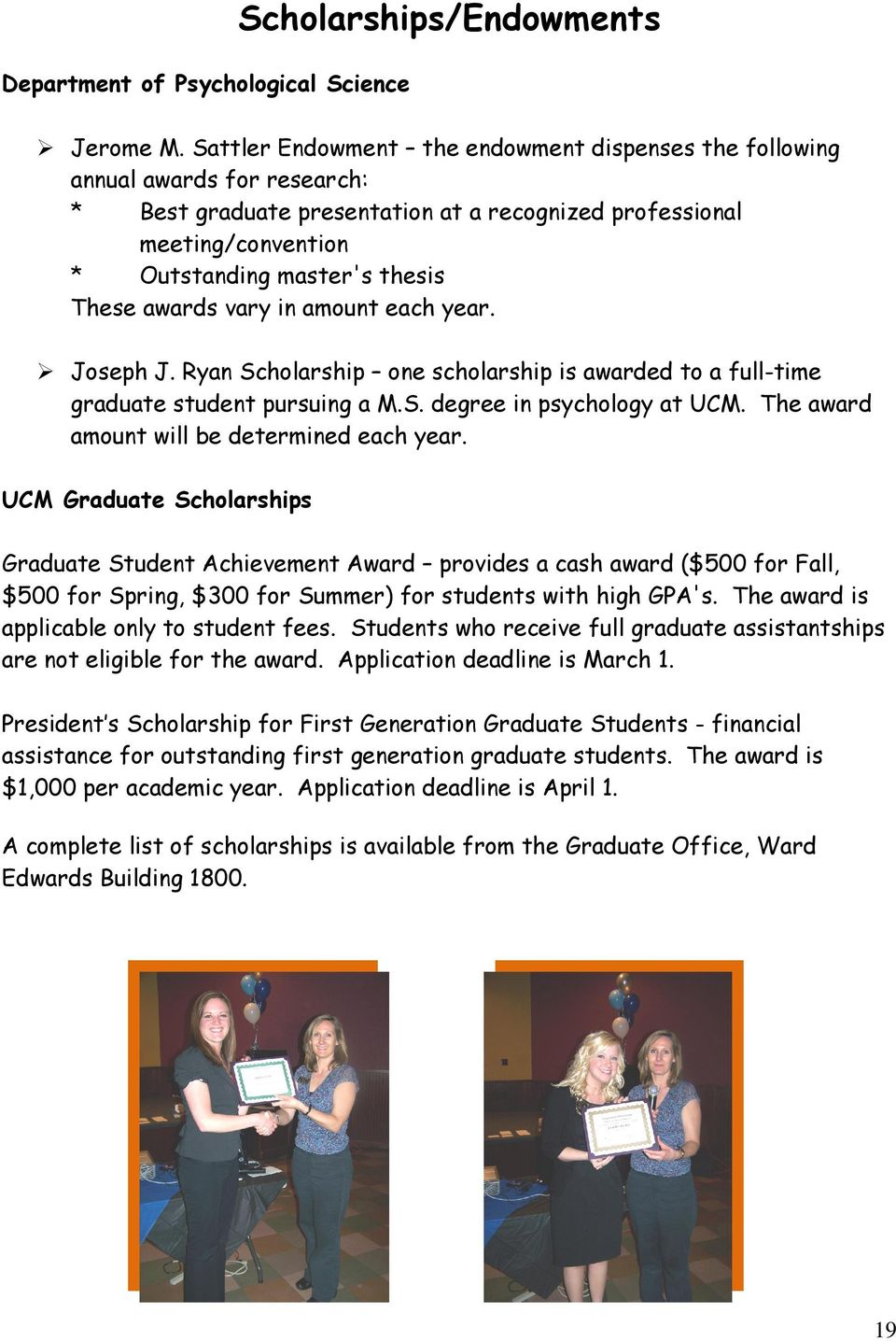 awards vary in amount each year. Joseph J. Ryan Scholarship one scholarship is awarded to a full-time graduate student pursuing a M.S. degree in psychology at UCM.