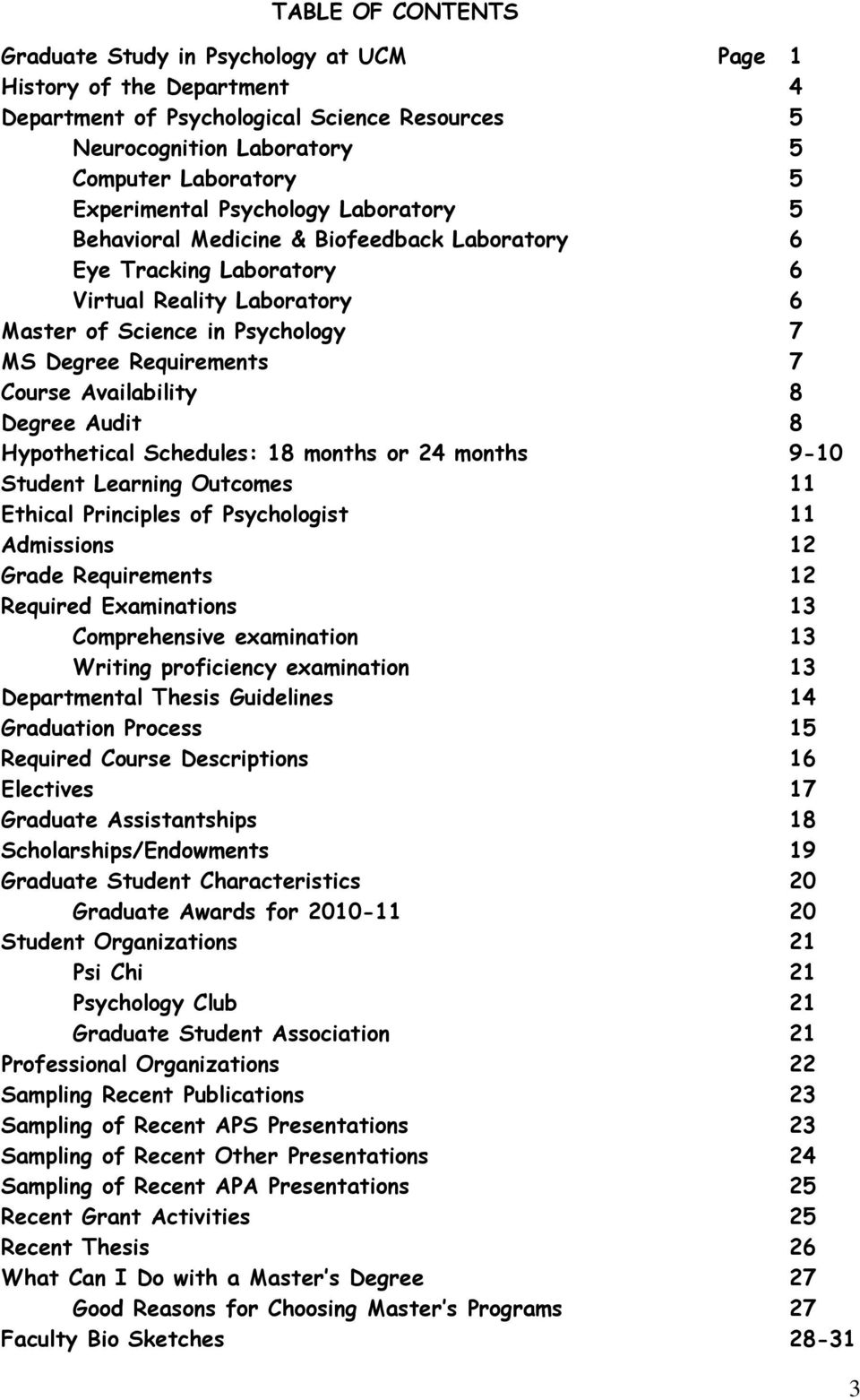 Availability 8 Degree Audit 8 Hypothetical Schedules: 18 months or 24 months 9-10 Student Learning Outcomes 11 Ethical Principles of Psychologist 11 Admissions 12 Grade Requirements 12 Required