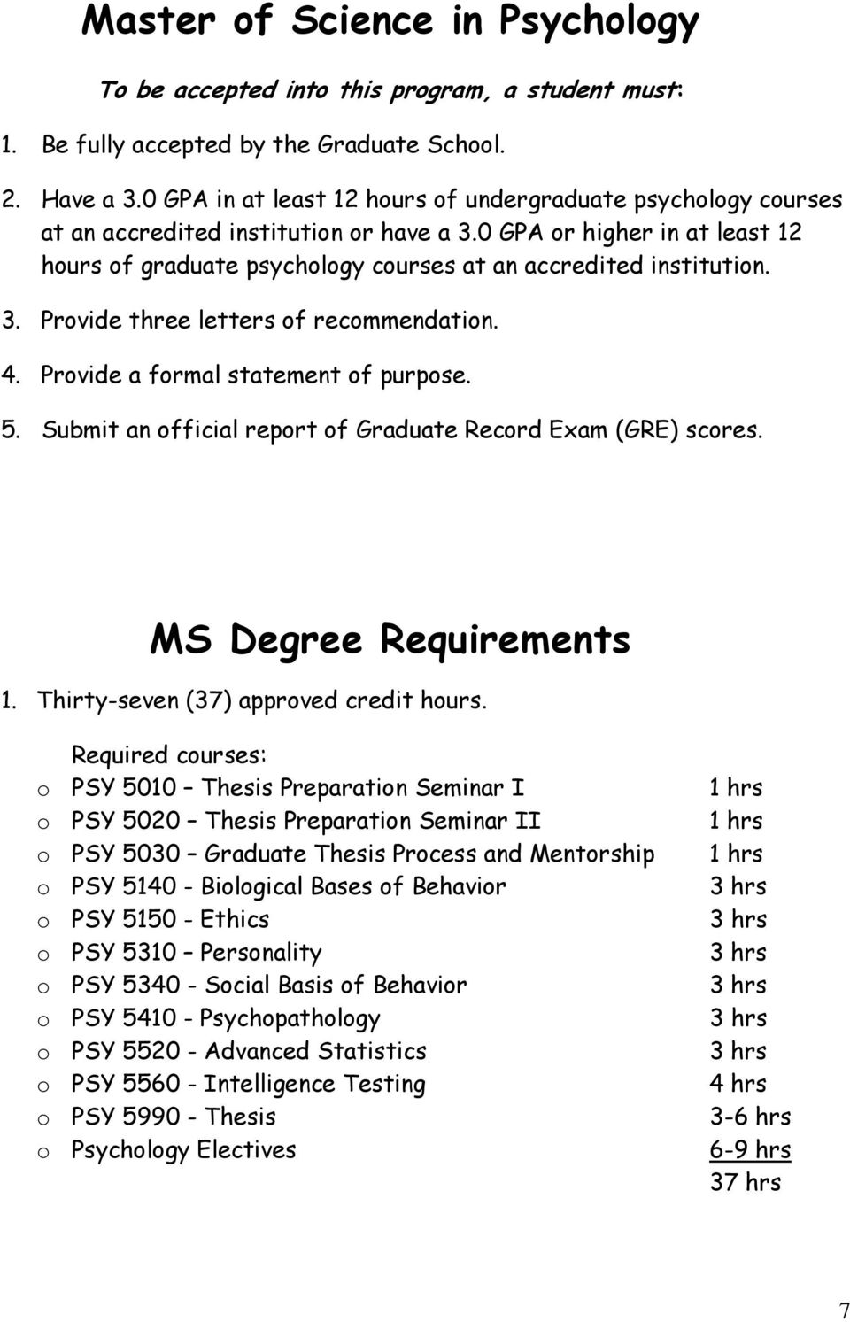 0 GPA or higher in at least 12 hours of graduate psychology courses at an accredited institution. 3. Provide three letters of recommendation. 4. Provide a formal statement of purpose. 5.