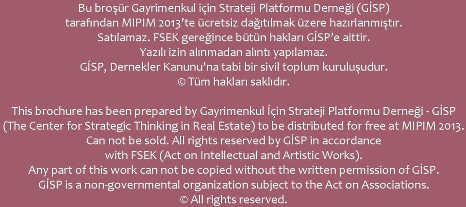 This brochure has been prepared by Gayrimenkul İçin Strateji Platformu Derneği - GİSP (The Center for Strategic Thinking in Real Estate) to be distributed for free at MIPIM 2013.