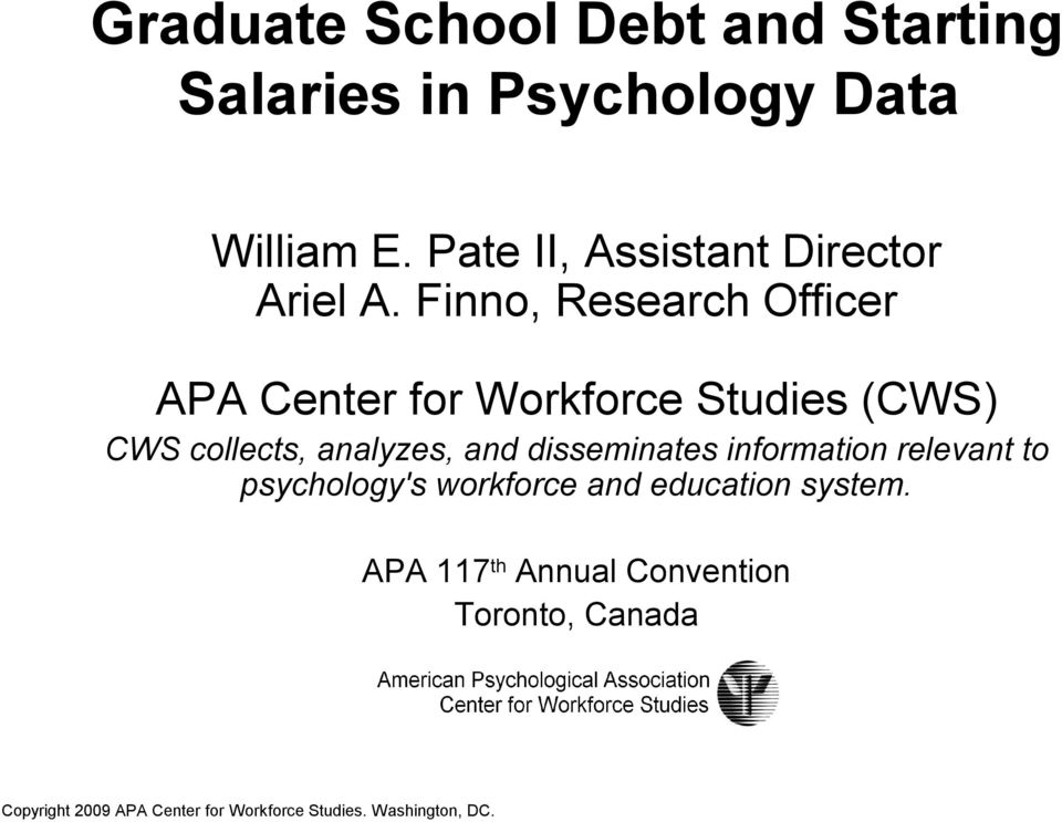 Finno, Research Officer APA Center for Workforce Studies (CWS) CWS collects, analyzes, and