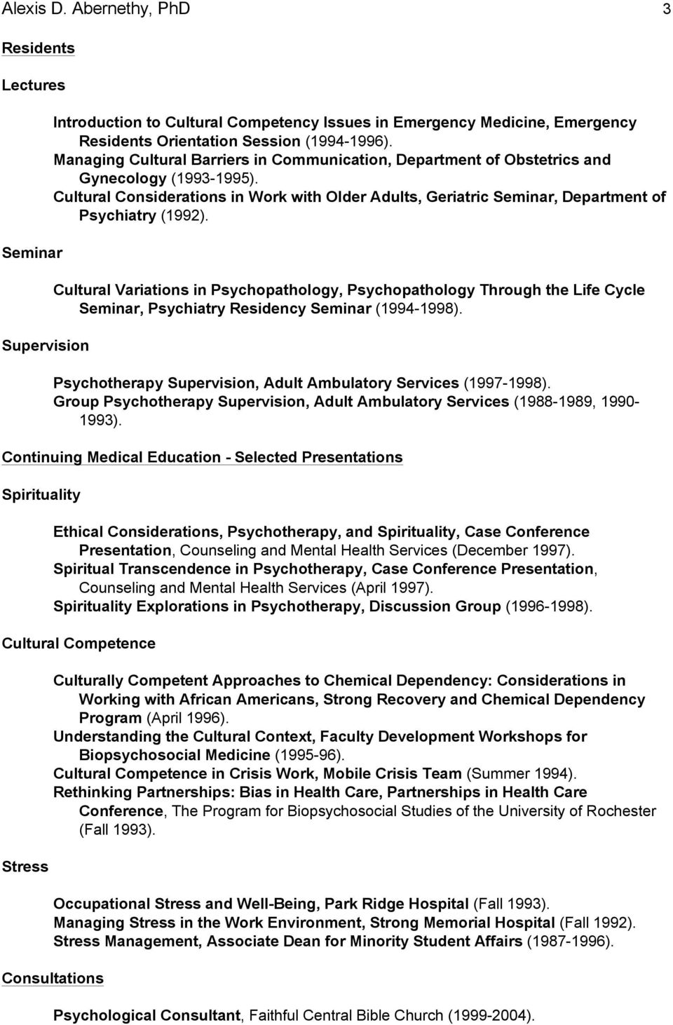 Cultural Variations in Psychopathology, Psychopathology Through the Life Cycle Seminar, Psychiatry Residency Seminar (1994-1998). Psychotherapy Supervision, Adult Ambulatory Services (1997-1998).