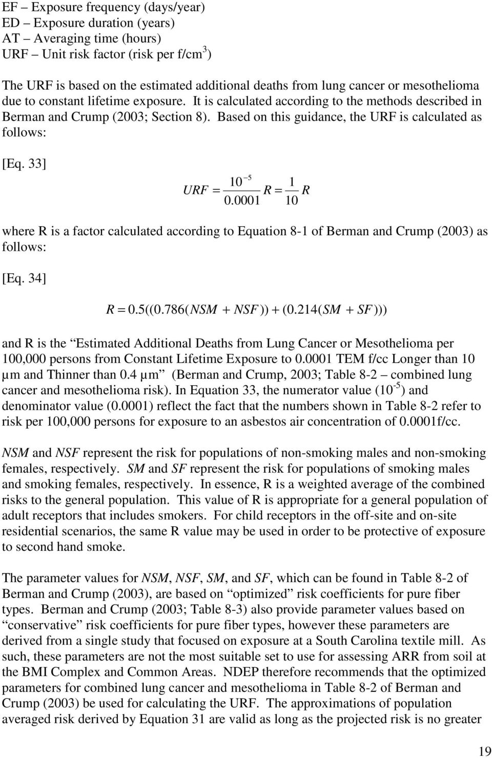 Based on this guidance, the URF is calculated as follows: [Eq. 33] URF 10 5 = R 0.0001 = 1 10 R where R is a factor calculated according to Equation 8-1 of Berman and Crump (2003) as follows: [Eq.
