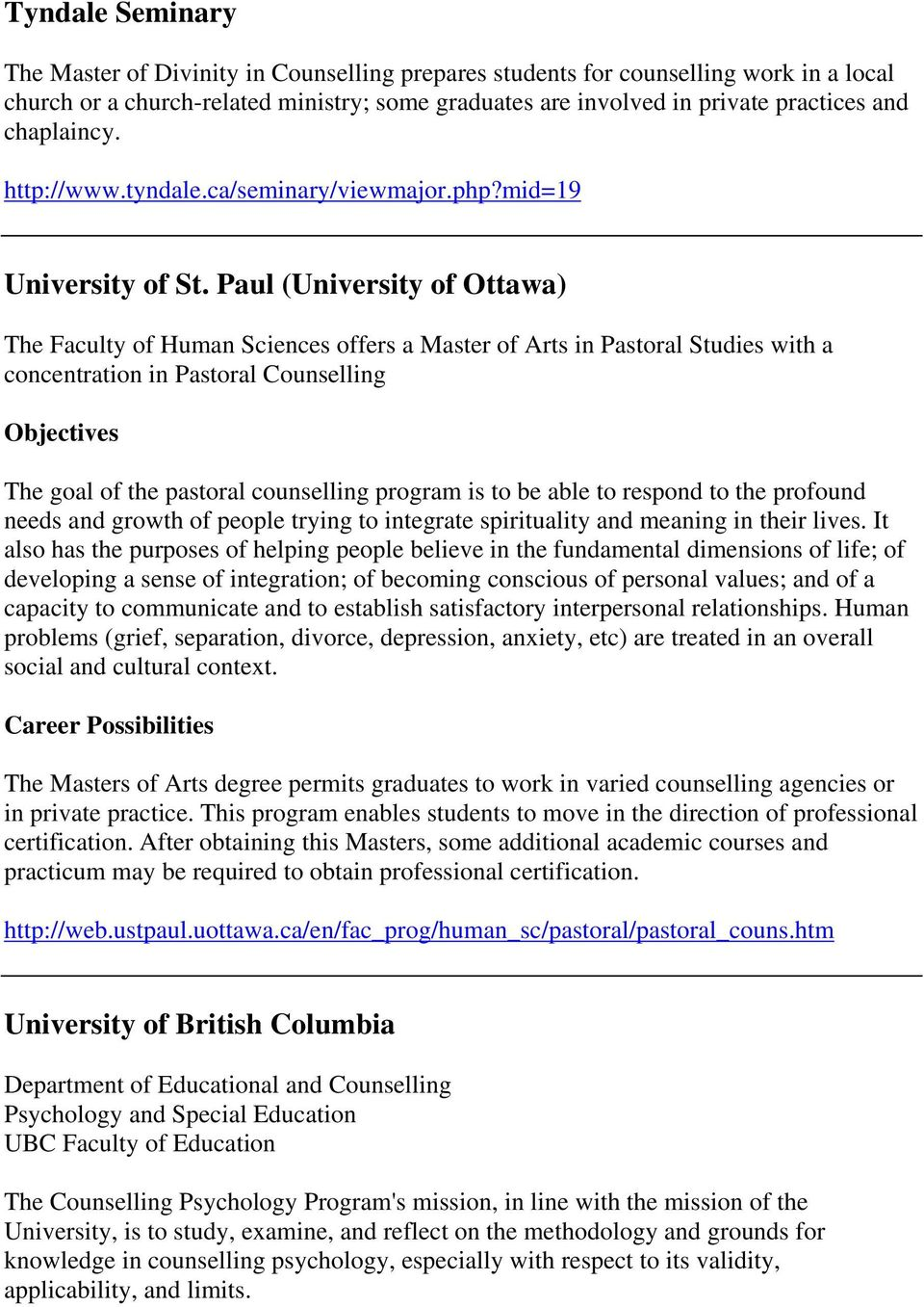 Paul (University of Ottawa) The Faculty of Human Sciences offers a Master of Arts in Pastoral Studies with a concentration in Pastoral Counselling Objectives The goal of the pastoral counselling