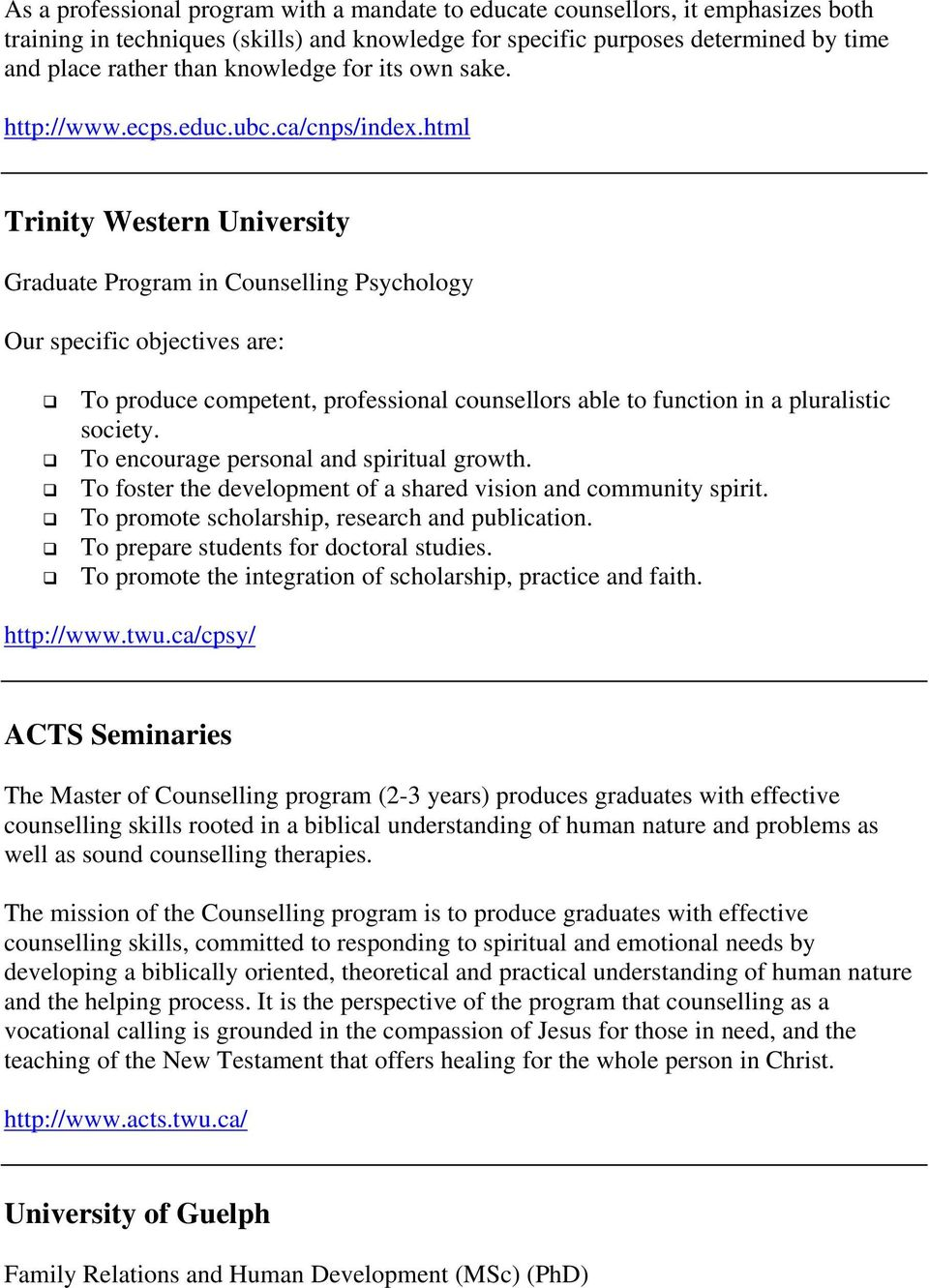 html Trinity Western University Graduate Program in Counselling Psychology Our specific objectives are: To produce competent, professional counsellors able to function in a pluralistic society.