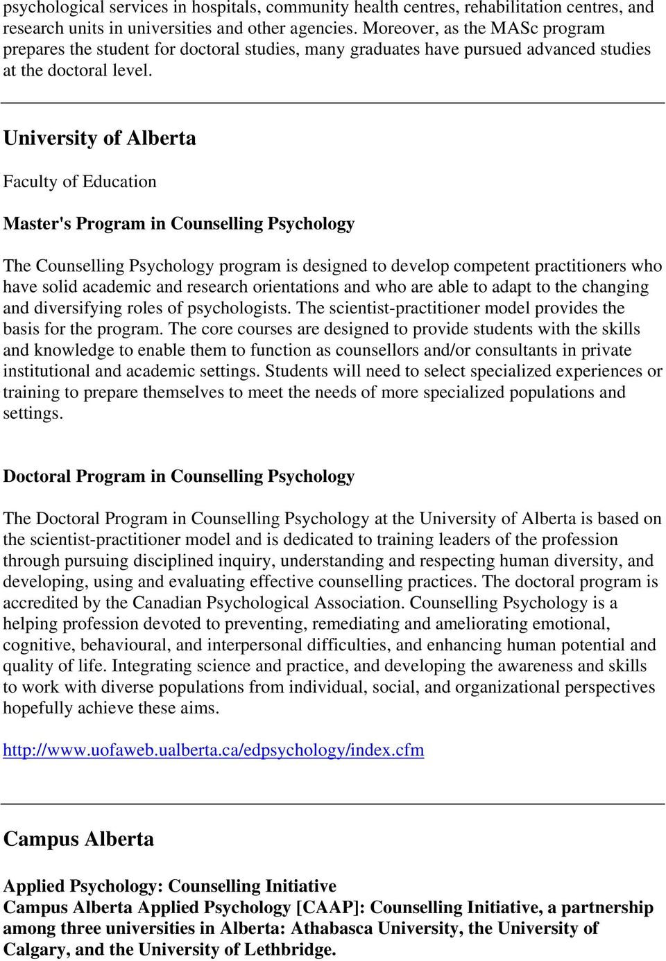 University of Alberta Faculty of Education Master's Program in Counselling Psychology The Counselling Psychology program is designed to develop competent practitioners who have solid academic and