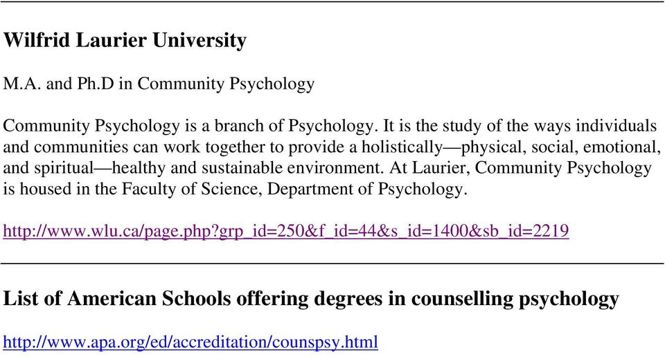 healthy and sustainable environment. At Laurier, Community Psychology is housed in the Faculty of Science, Department of Psychology. http://www.