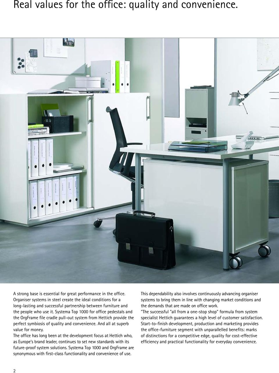 Systema Top 1000 for office pedestals and the OrgFrame file cradle pull-out system from Hettich provide the perfect symbiosis of quality and convenience. And all at superb value for money.