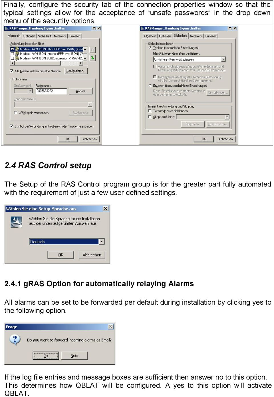 4 RAS Control setup The Setup of the RAS Control program group is for the greater part fully automated with the requirement of just a few user defined settings. 2.4.1 gras Option for automatically relaying Alarms All alarms can be set to be forwarded per default during installation by clicking yes to the following option.